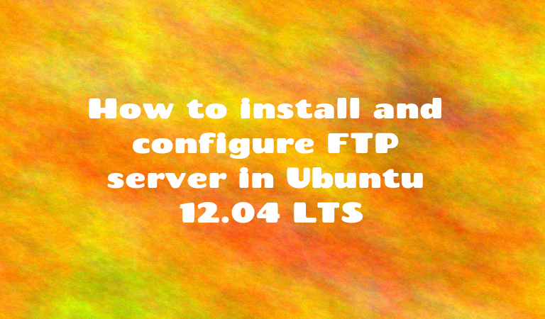 How to install and configure FTP server in Ubuntu 12.04 LTS