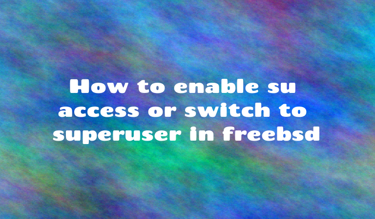 How to enable su access or switch to superuser in freebsd