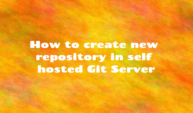 How to create new repository in self hosted Git Server