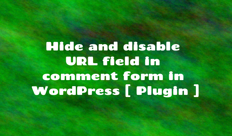 Hide and disable URL field in comment form in WordPress [ Plugin ]