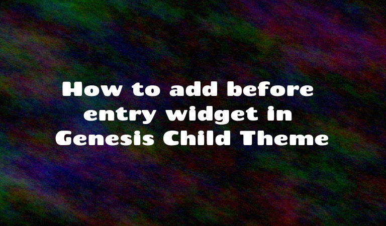 How to add before entry widget in Genesis Child Theme