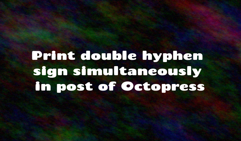 Print double hyphen sign simultaneously in post of Octopress
