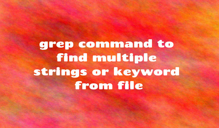 grep command to find multiple strings or keyword from file