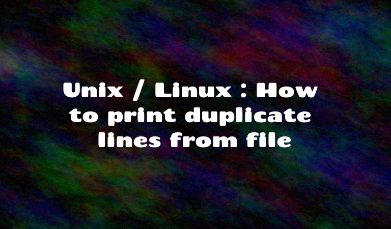 Unix / Linux : How to print duplicate lines from file